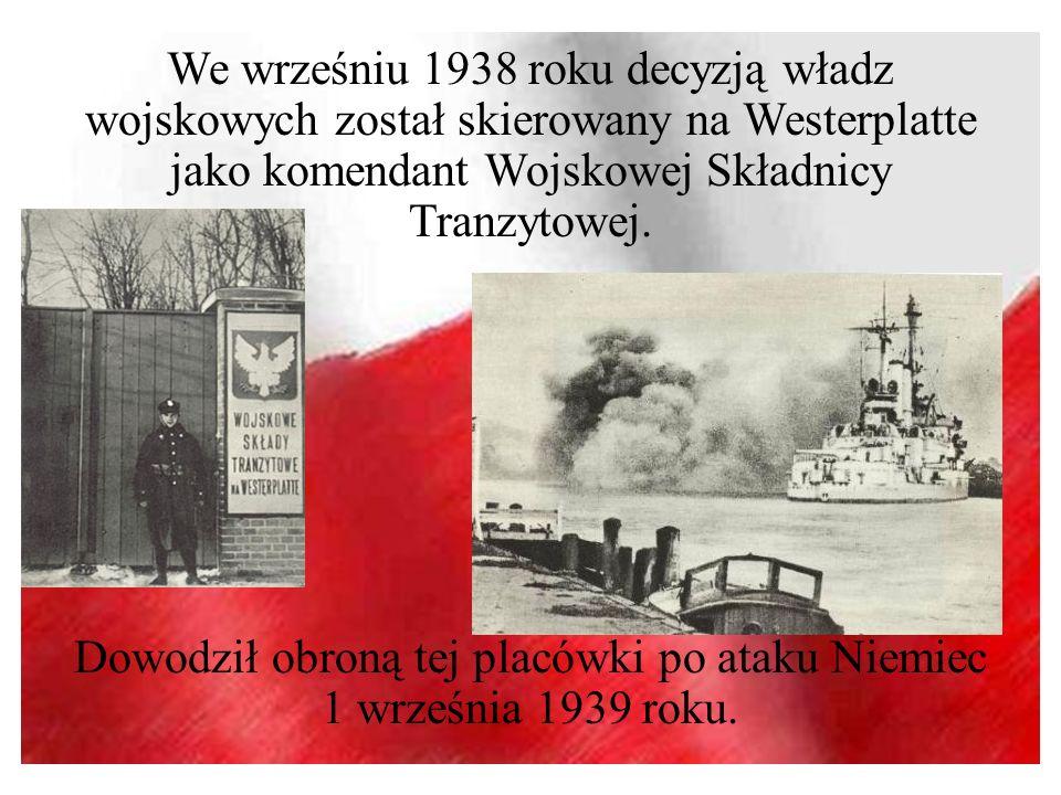 Dowodził obroną tej placówki po ataku Niemiec 1 września 1939 roku.