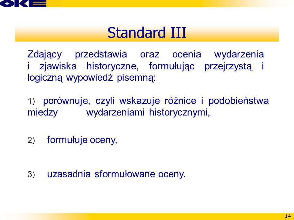 Standard III Zdający przedstawia oraz ocenia wydarzenia i zjawiska historyczne, formułując przejrzystą i logiczną wypowiedź pisemną: