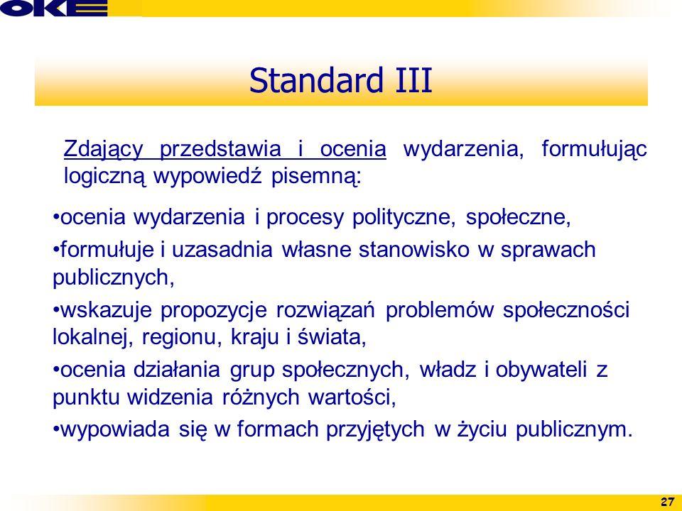 Standard III Zdający przedstawia i ocenia wydarzenia, formułując logiczną wypowiedź pisemną: ocenia wydarzenia i procesy polityczne, społeczne,