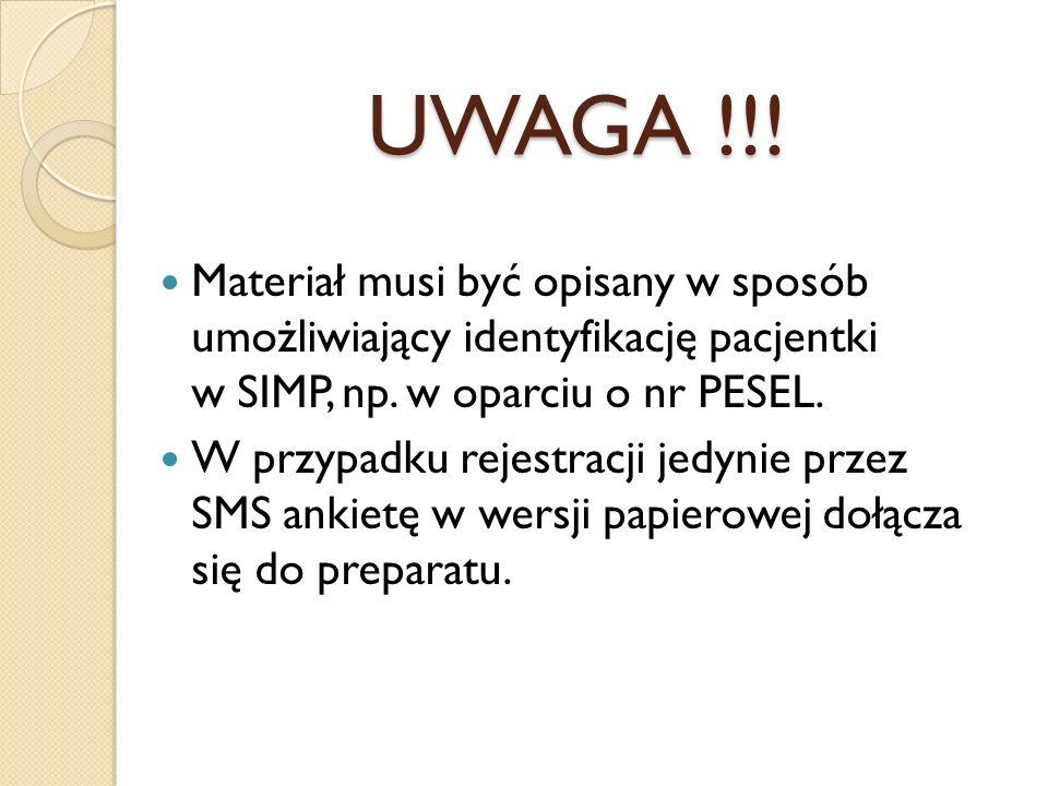 UWAGA !!! Materiał musi być opisany w sposób umożliwiający identyfikację pacjentki w SIMP, np. w oparciu o nr PESEL.