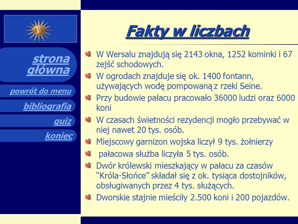 Fakty w liczbach W Wersalu znajdują się 2143 okna, 1252 kominki i 67 zejść schodowych.