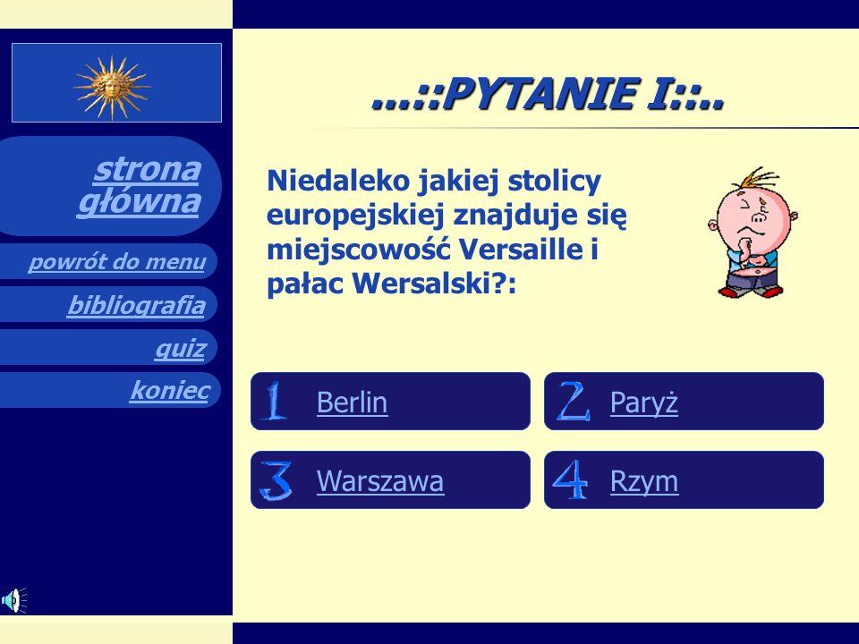 ...::PYTANIE I::.. Niedaleko jakiej stolicy europejskiej znajduje się miejscowość Versaille i pałac Wersalski :