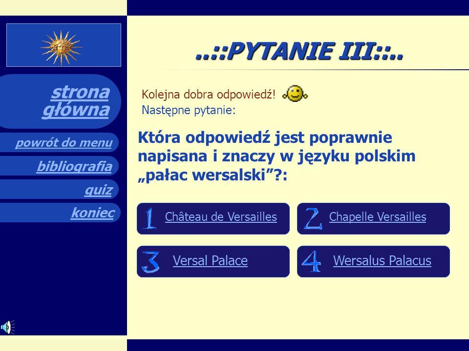 ..::PYTANIE III::.. Kolejna dobra odpowiedź! Następne pytanie: