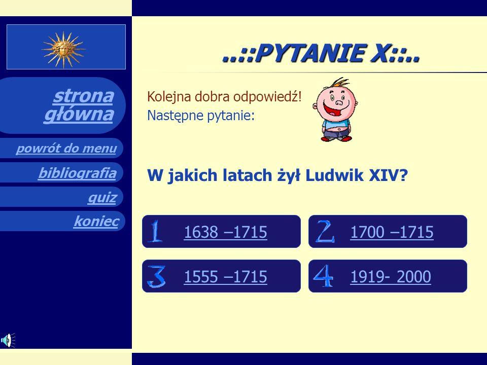 ..::PYTANIE X::.. W jakich latach żył Ludwik XIV 1638 –1715
