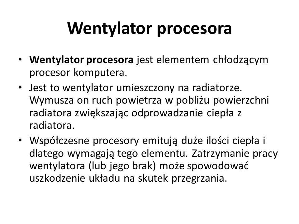 Wentylator procesora Wentylator procesora jest elementem chłodzącym procesor komputera.