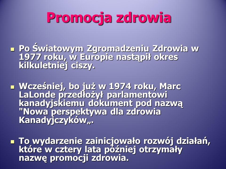 Promocja zdrowia Po Światowym Zgromadzeniu Zdrowia w 1977 roku, w Europie nastąpił okres kilkuletniej ciszy.