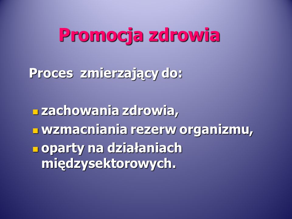 Promocja zdrowia Proces zmierzający do: zachowania zdrowia,