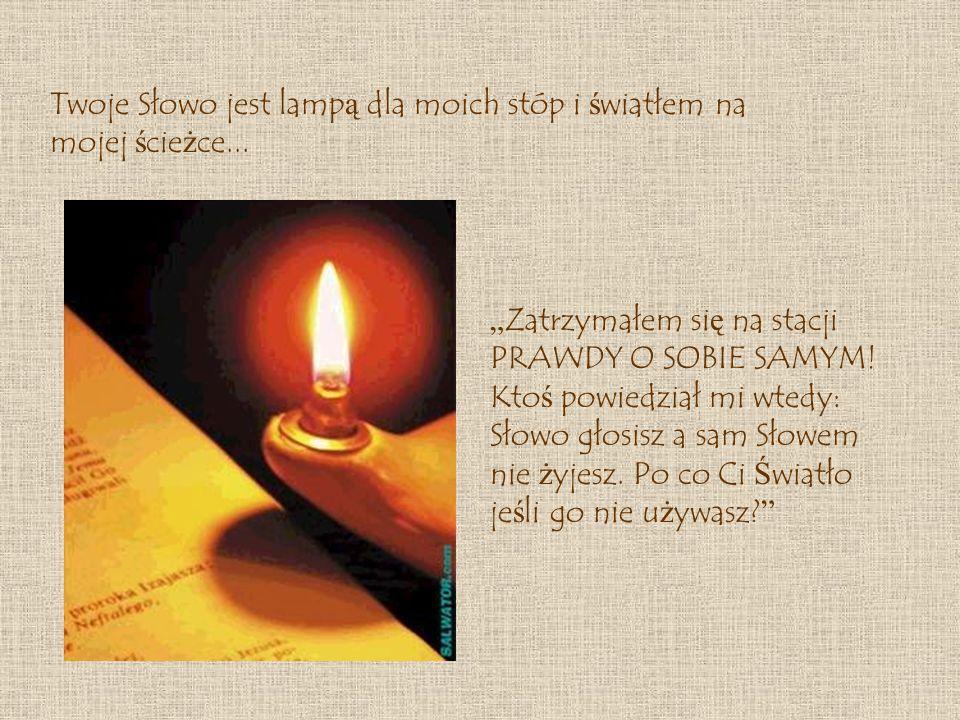 Twoje Słowo jest lampą dla moich stóp i światłem na mojej ścieżce...