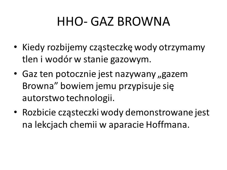 HHO- GAZ BROWNA Kiedy rozbijemy cząsteczkę wody otrzymamy tlen i wodór w stanie gazowym.