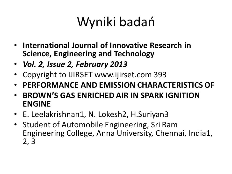 Wyniki badań International Journal of Innovative Research in Science, Engineering and Technology. Vol. 2, Issue 2, February 2013.