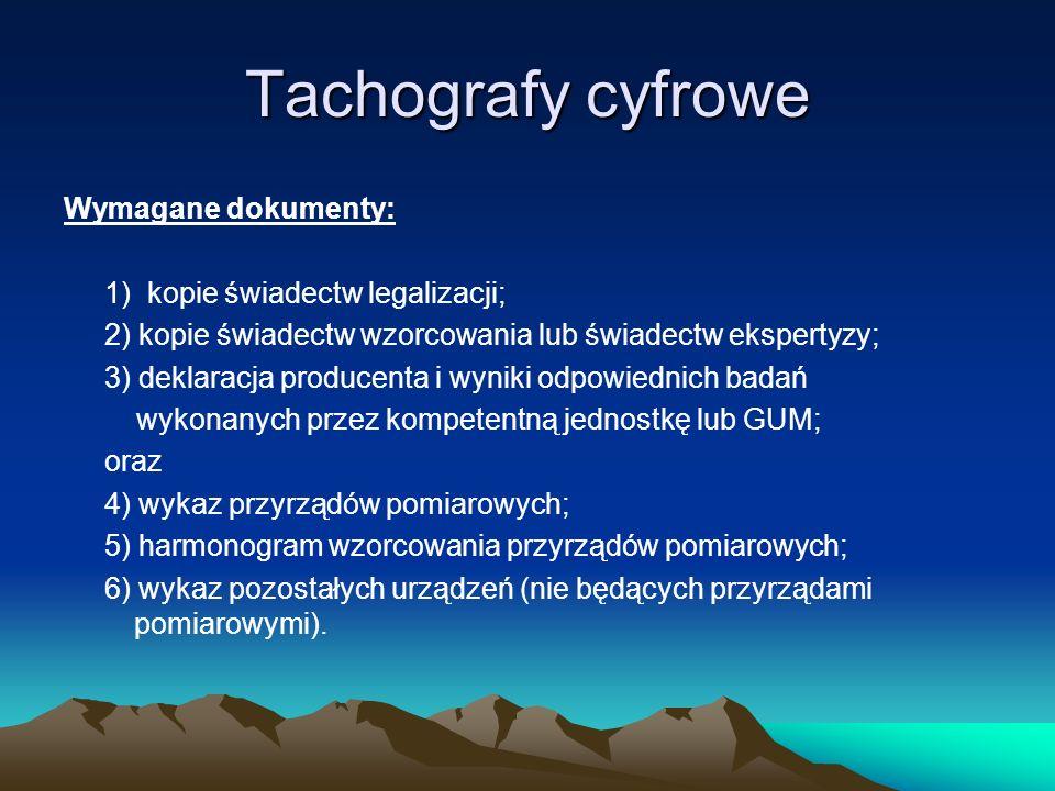 Tachografy cyfrowe Wymagane dokumenty: 1) kopie świadectw legalizacji;