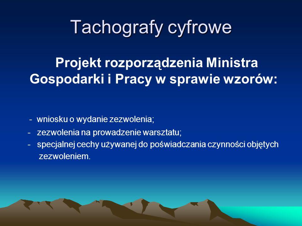 Tachografy cyfrowe Projekt rozporządzenia Ministra Gospodarki i Pracy w sprawie wzorów: - wniosku o wydanie zezwolenia;