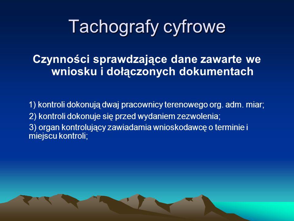 Tachografy cyfrowe Czynności sprawdzające dane zawarte we wniosku i dołączonych dokumentach.