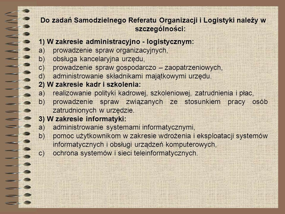 Do zadań Samodzielnego Referatu Organizacji i Logistyki należy w szczególności: