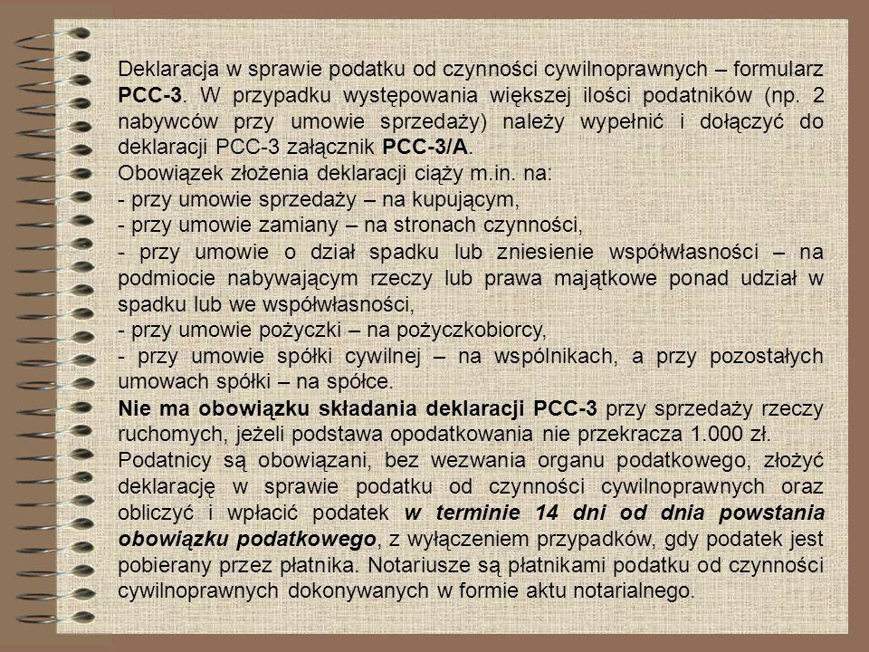 Deklaracja w sprawie podatku od czynności cywilnoprawnych – formularz PCC-3. W przypadku występowania większej ilości podatników (np. 2 nabywców przy umowie sprzedaży) należy wypełnić i dołączyć do deklaracji PCC-3 załącznik PCC-3/A.