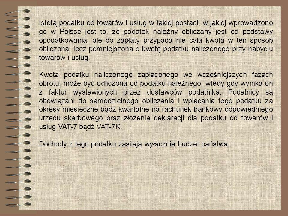 Istotą podatku od towarów i usług w takiej postaci, w jakiej wprowadzono go w Polsce jest to, ze podatek należny obliczany jest od podstawy opodatkowania, ale do zapłaty przypada nie cała kwota w ten sposób obliczona, lecz pomniejszona o kwotę podatku naliczonego przy nabyciu towarów i usług.