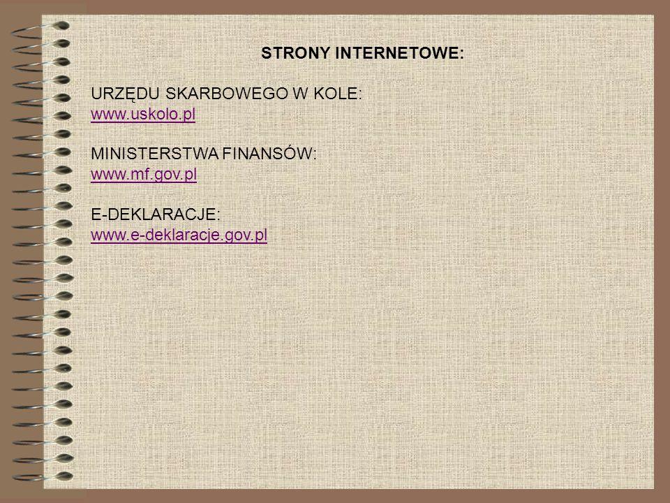STRONY INTERNETOWE:URZĘDU SKARBOWEGO W KOLE: www.uskolo.pl. MINISTERSTWA FINANSÓW: www.mf.gov.pl. E-DEKLARACJE:
