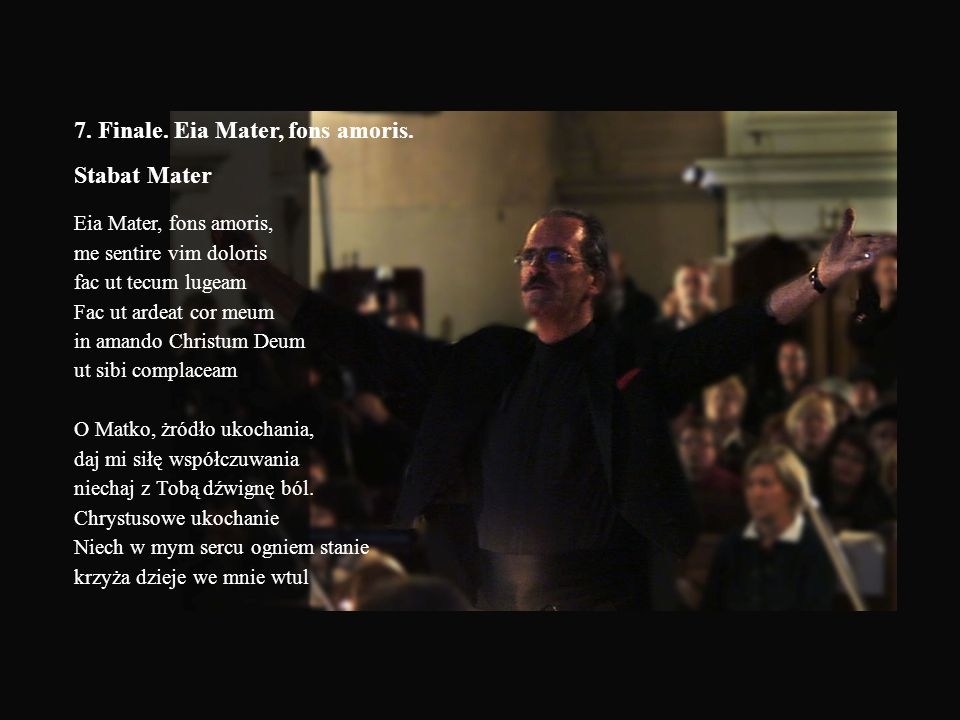 7. Finale. Eia Mater, fons amoris. Stabat Mater