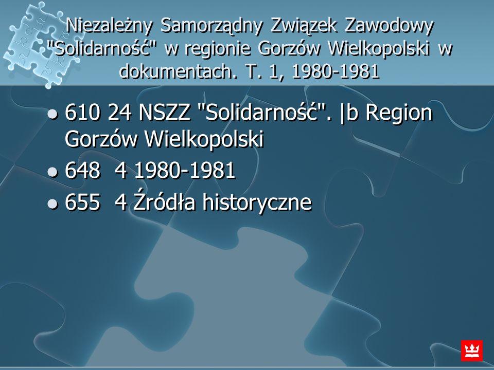 610 24 NSZZ Solidarność . |b Region Gorzów Wielkopolski