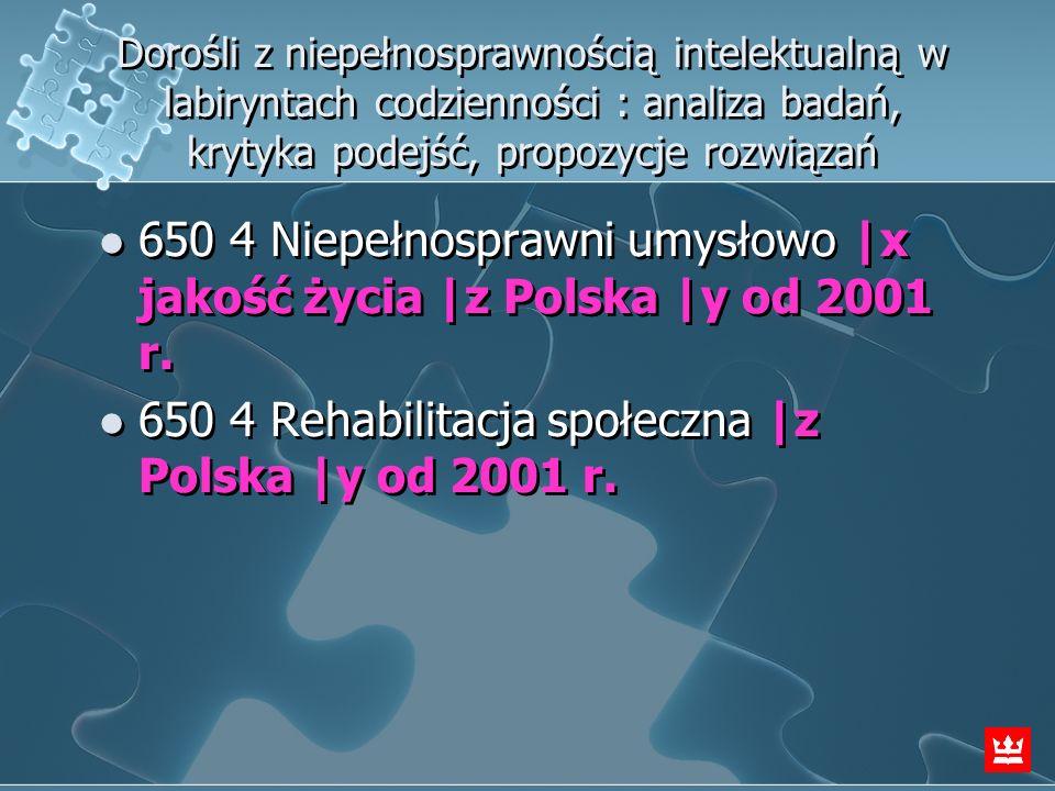 650 4 Niepełnosprawni umysłowo |x jakość życia |z Polska |y od 2001 r.