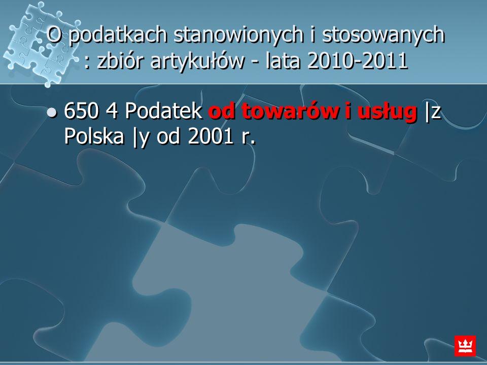 O podatkach stanowionych i stosowanych : zbiór artykułów - lata 2010-2011