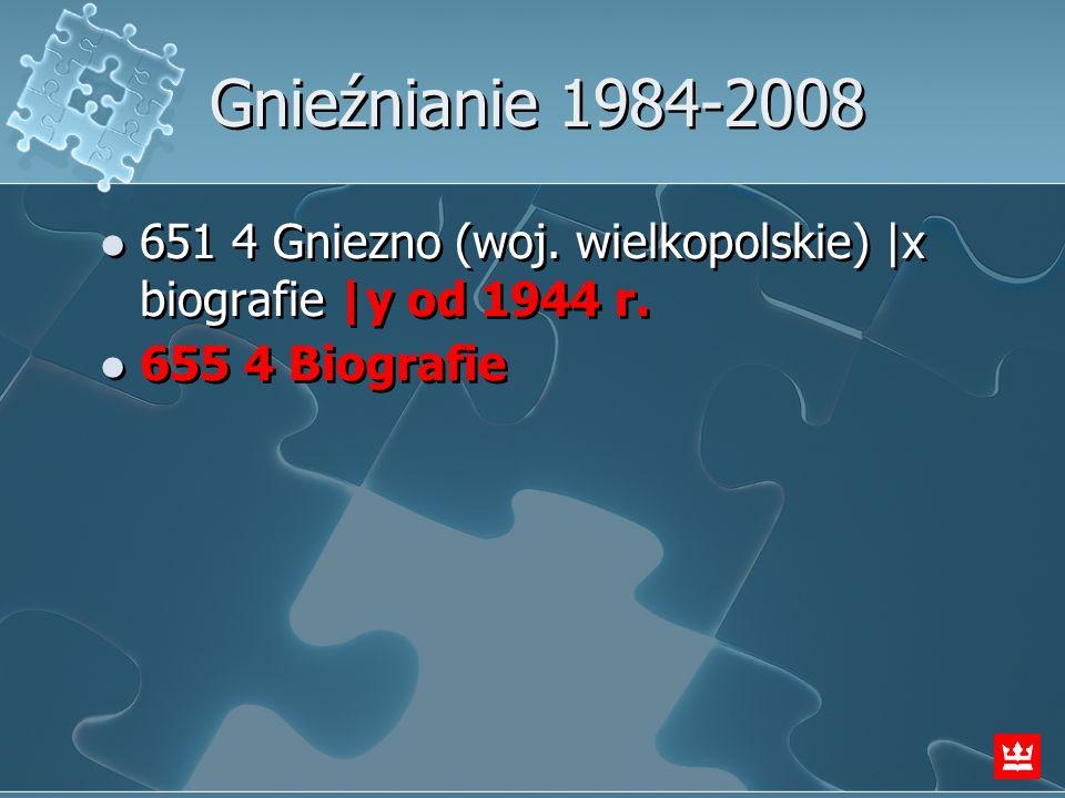 Gnieźnianie 1984-2008 651 4 Gniezno (woj. wielkopolskie) |x biografie |y od 1944 r.