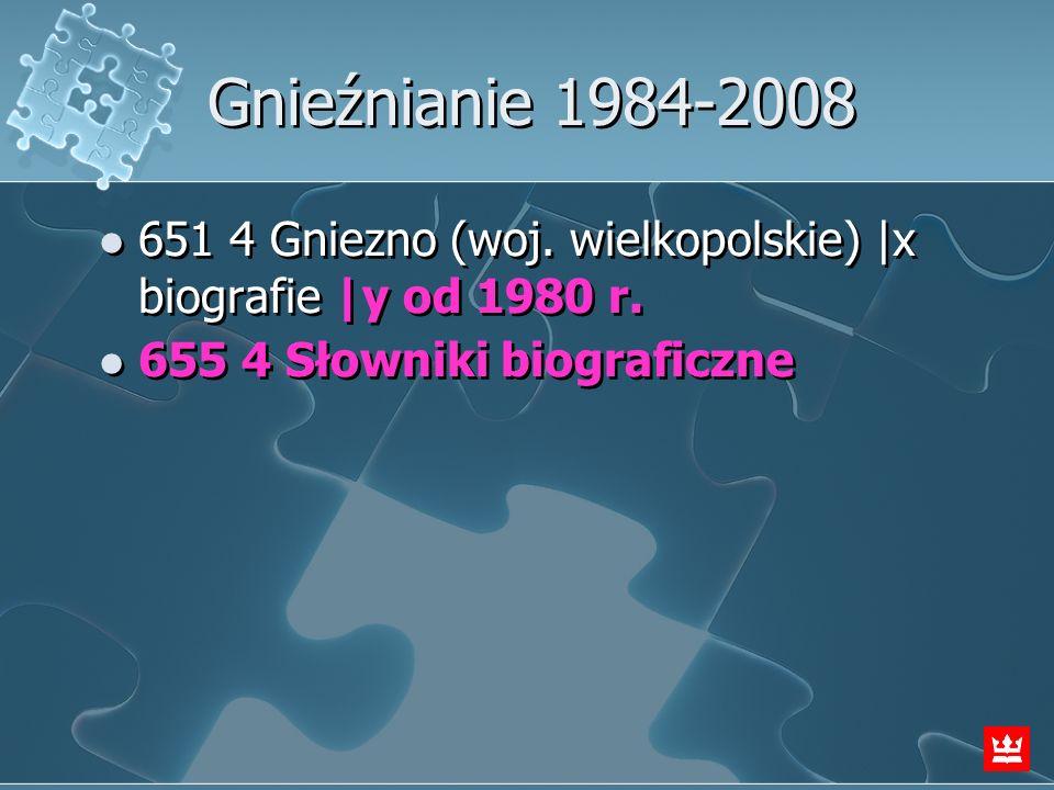 Gnieźnianie 1984-2008 651 4 Gniezno (woj. wielkopolskie) |x biografie |y od 1980 r.