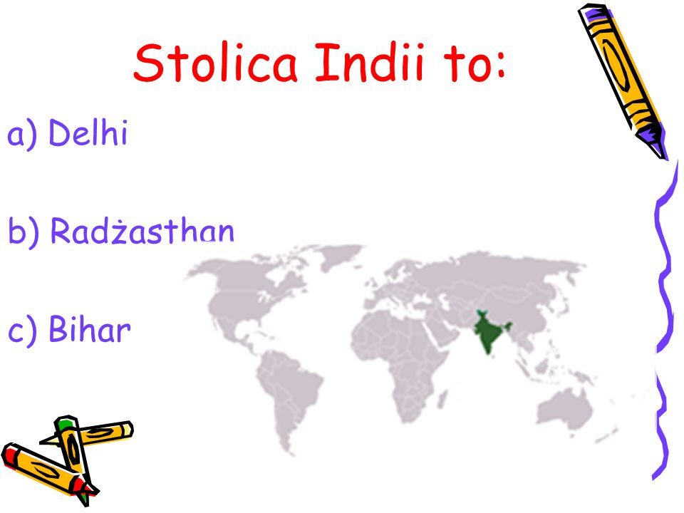 Stolica Indii to: Delhi b) Radżasthan c) Bihar