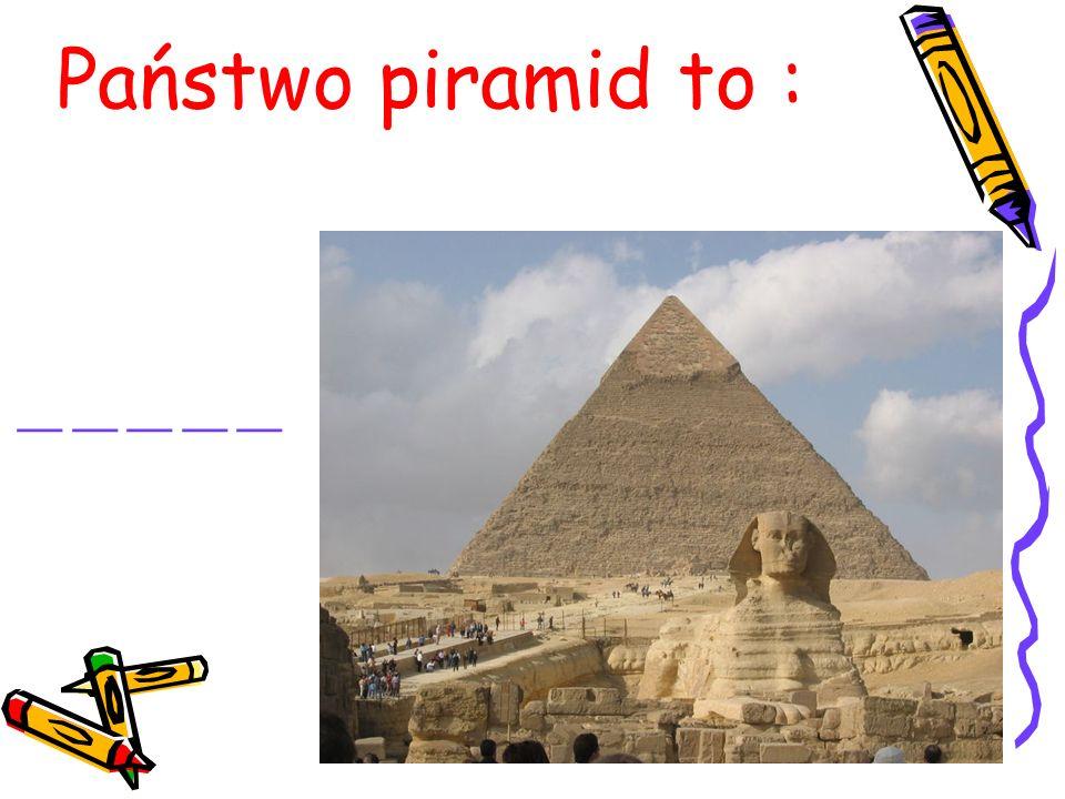 Państwo piramid to : __ __ __ __ __