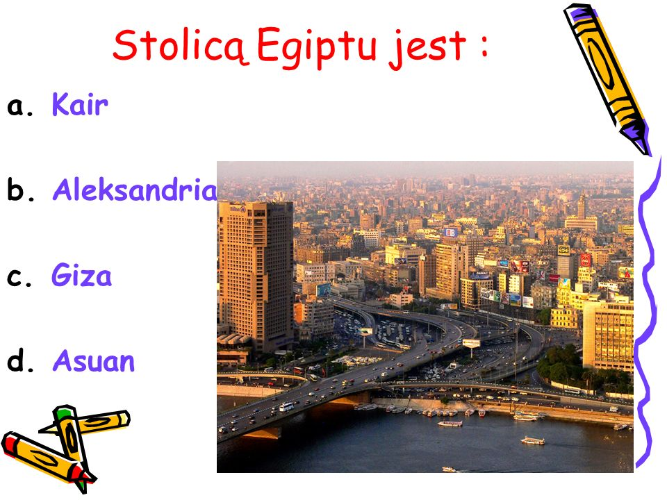 Stolicą Egiptu jest : Kair Aleksandria Giza Asuan