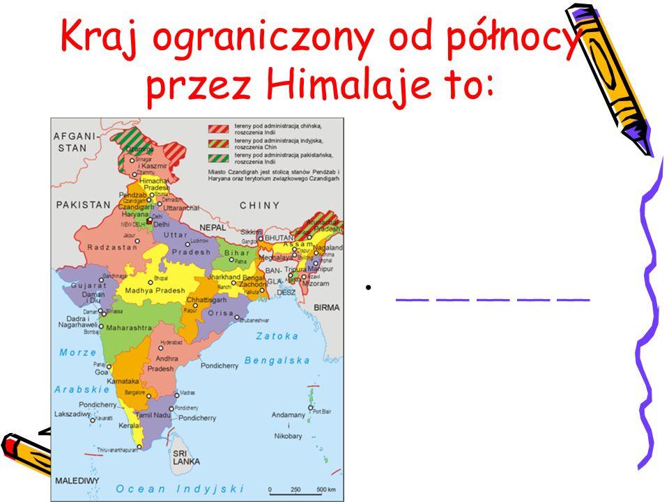 Kraj ograniczony od północy przez Himalaje to:
