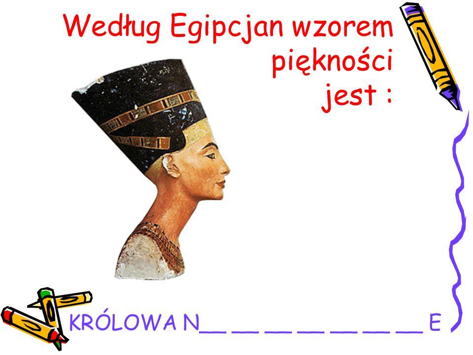 Według Egipcjan wzorem piękności jest :