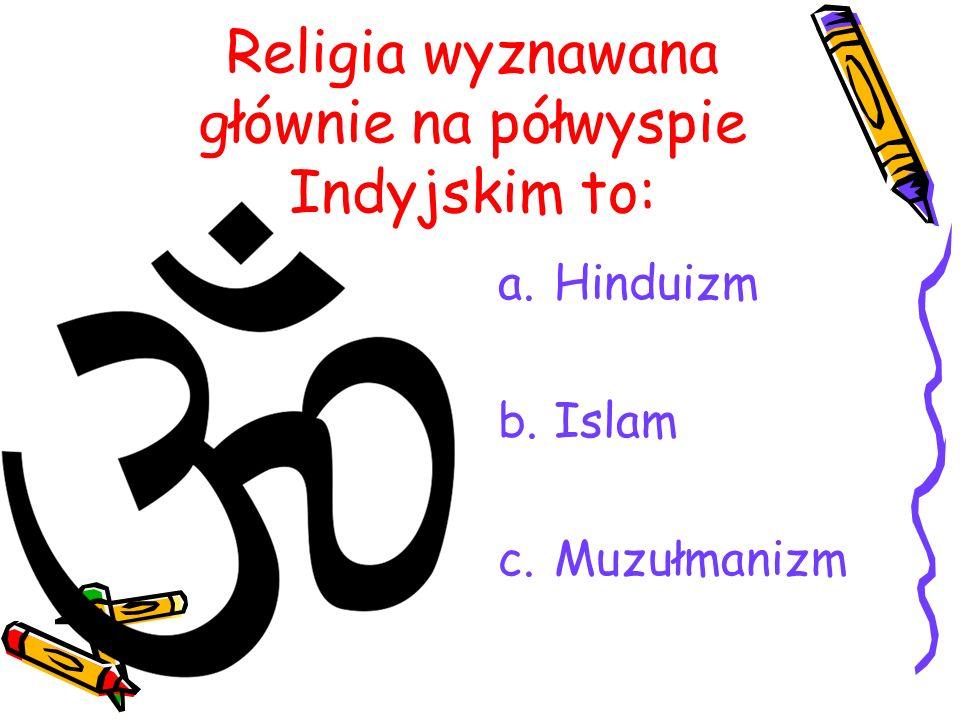 Religia wyznawana głównie na półwyspie Indyjskim to: