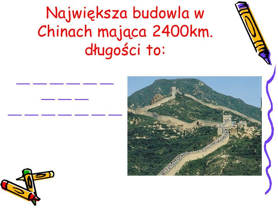 Największa budowla w Chinach mająca 2400km. długości to: