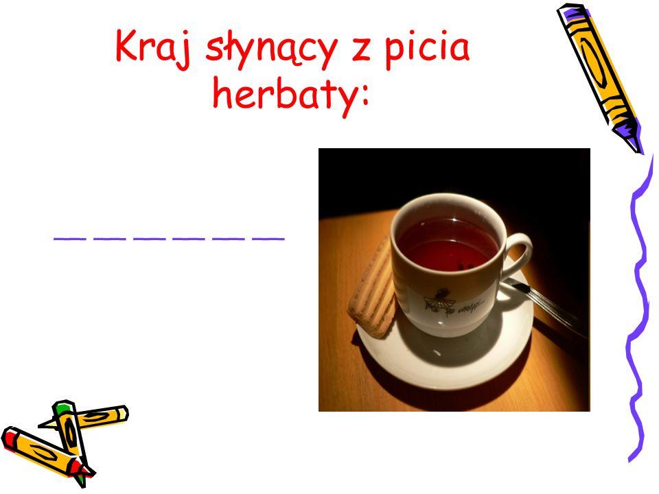 Kraj słynący z picia herbaty: