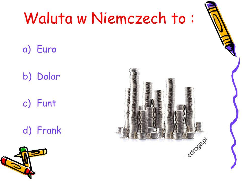 Waluta w Niemczech to : Euro Dolar Funt Frank