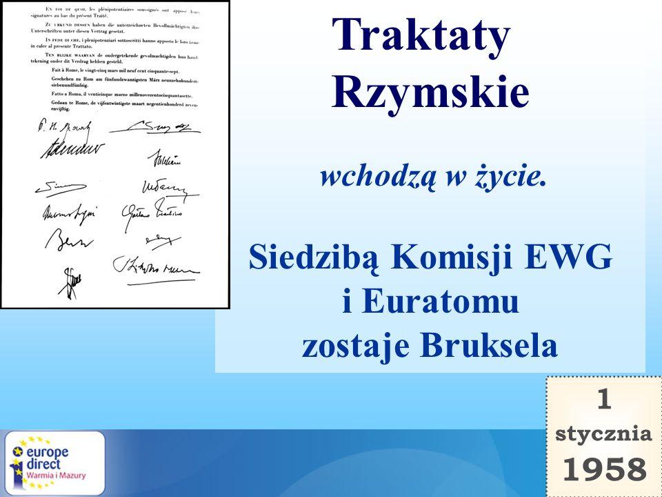 Traktaty Rzymskie Siedzibą Komisji EWG i Euratomu zostaje Bruksela