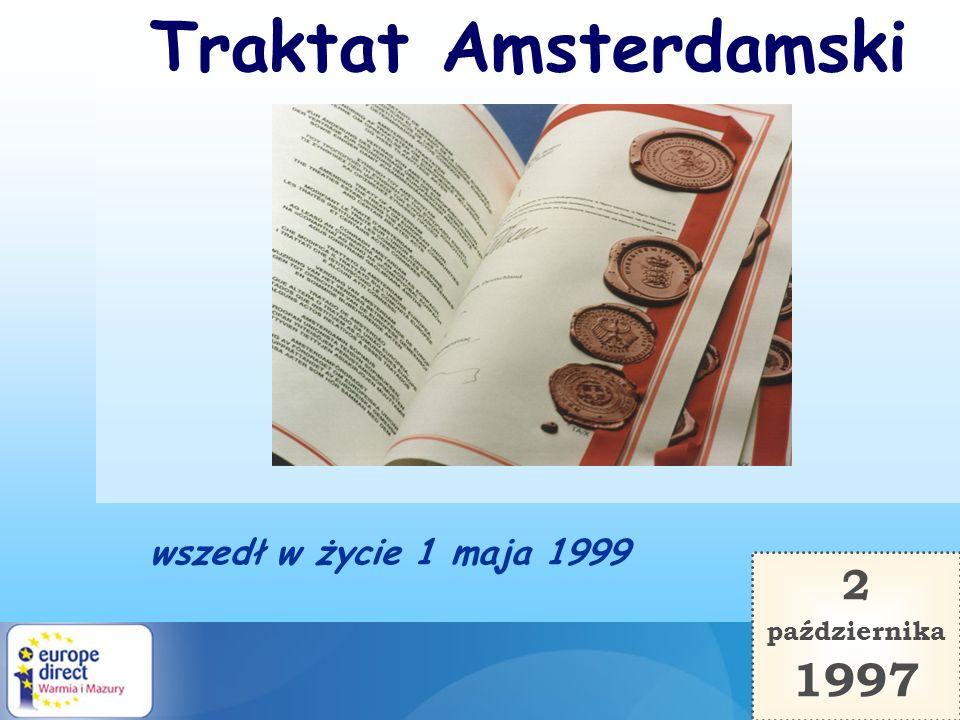 Traktat Amsterdamski wszedł w życie 1 maja 1999 2 października 1997