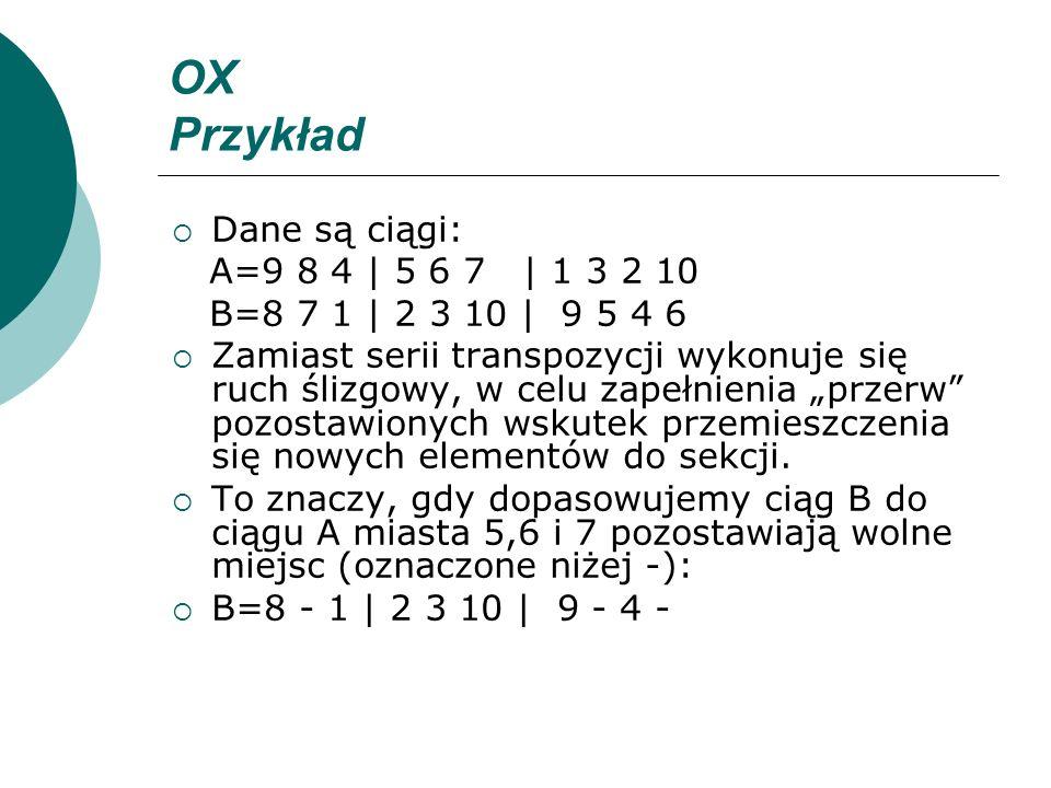 OX Przykład Dane są ciągi: A=9 8 4 | 5 6 7 | 1 3 2 10