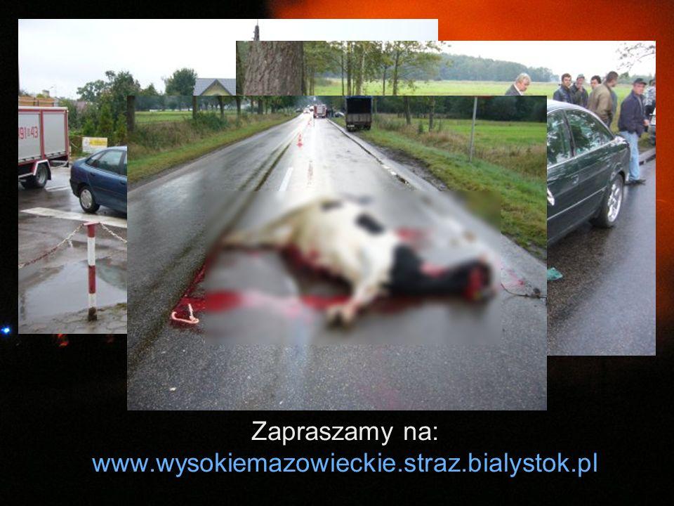Zapraszamy na: www.wysokiemazowieckie.straz.bialystok.pl