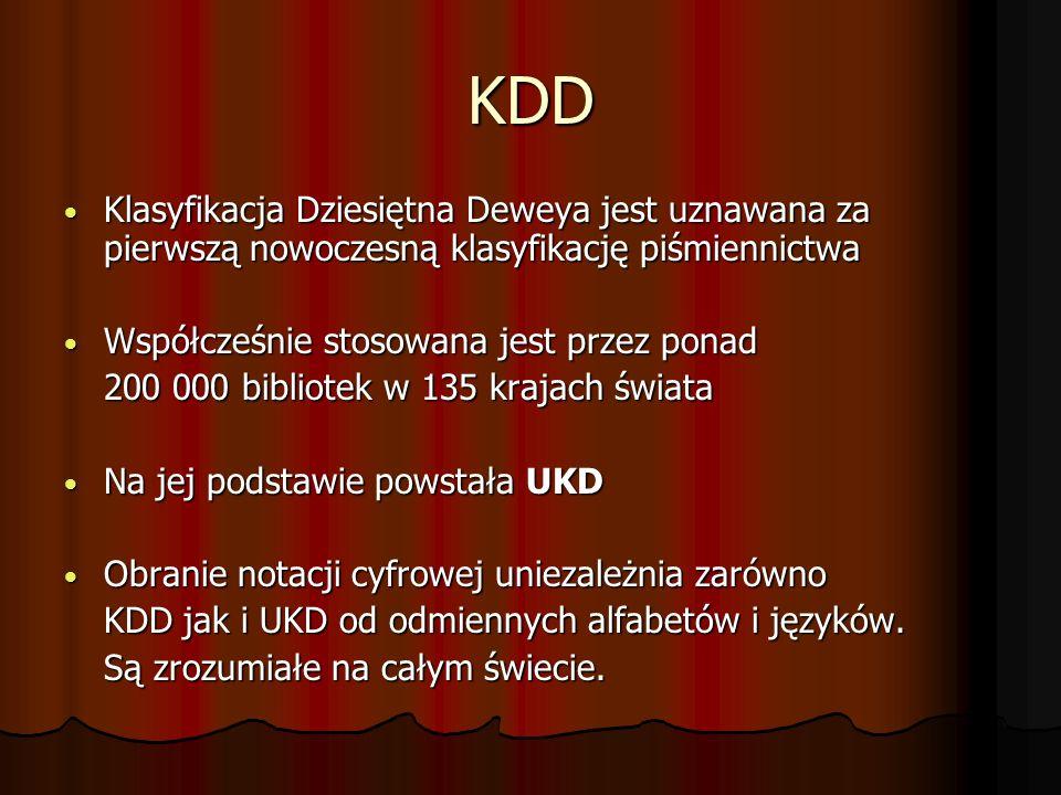 KDD Klasyfikacja Dziesiętna Deweya jest uznawana za pierwszą nowoczesną klasyfikację piśmiennictwa.