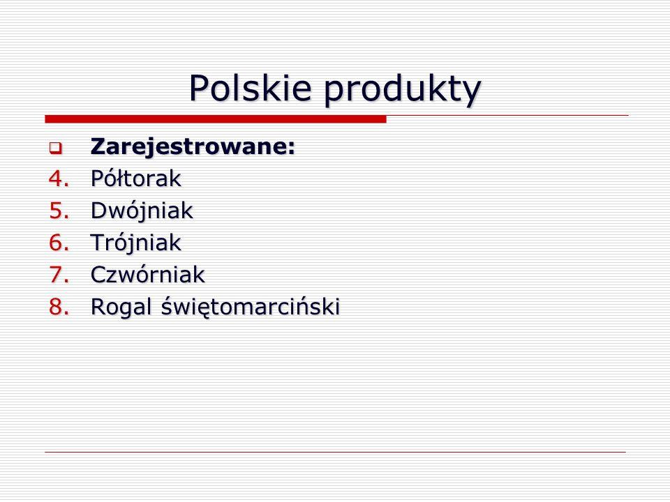 Polskie produkty Zarejestrowane: Półtorak Dwójniak Trójniak Czwórniak