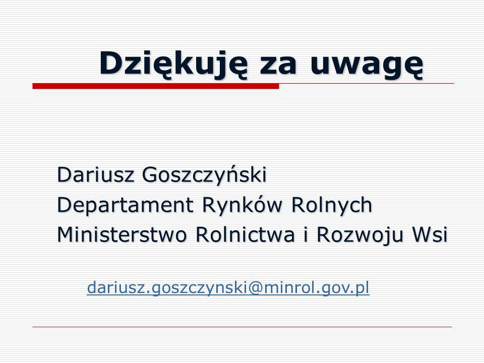 Dziękuję za uwagę Dariusz Goszczyński Departament Rynków Rolnych