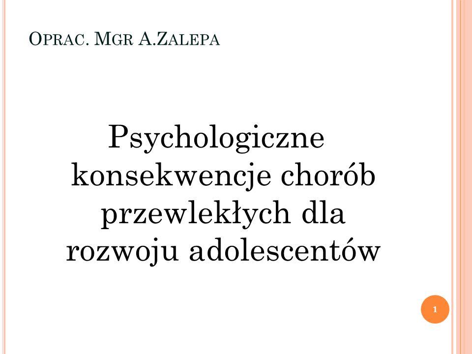 Oprac. Mgr A.Zalepa Psychologiczne konsekwencje chorób przewlekłych dla rozwoju adolescentów
