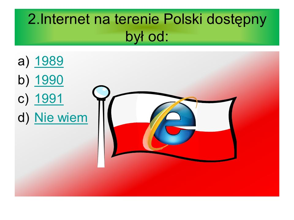 2.Internet na terenie Polski dostępny był od: