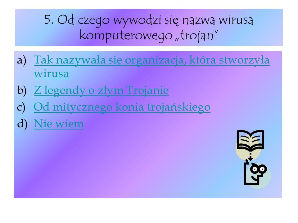"""5. Od czego wywodzi się nazwa wirusa komputerowego """"trojan"""