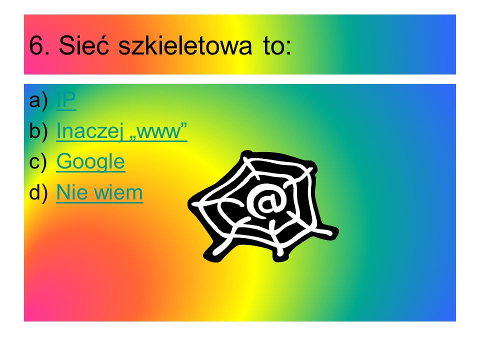 """6. Sieć szkieletowa to: IP Inaczej """"www Google Nie wiem"""
