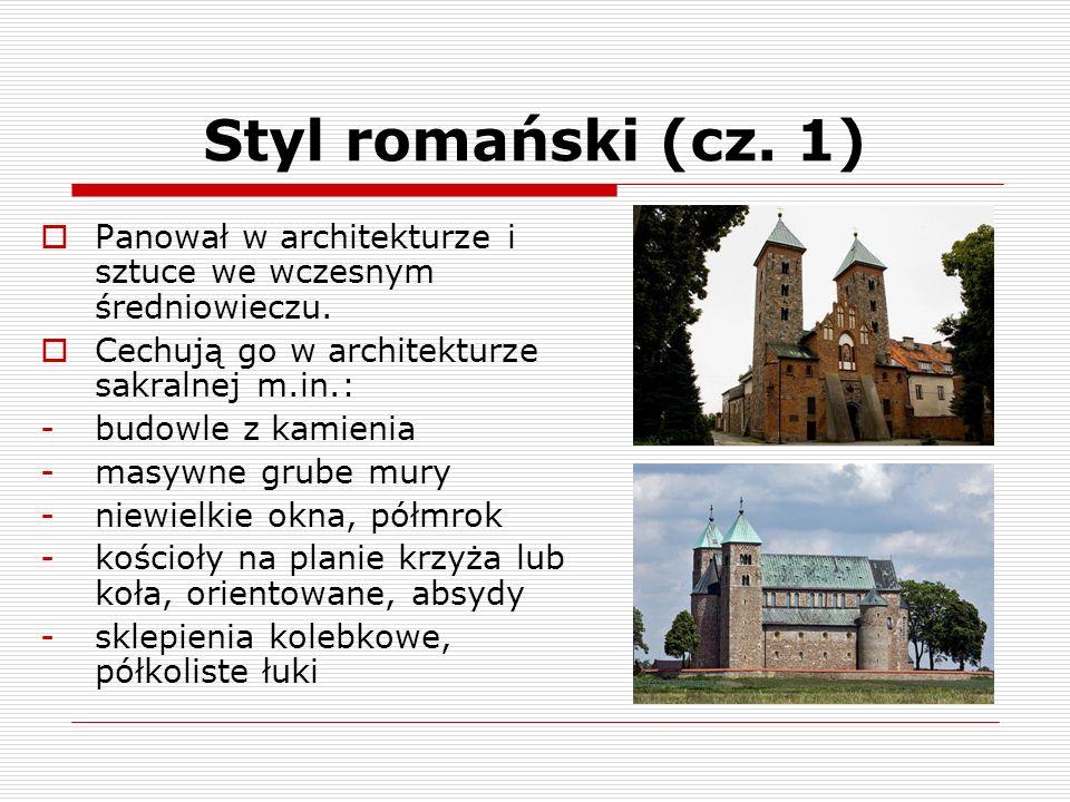Styl romański (cz. 1)Panował w architekturze i sztuce we wczesnym średniowieczu. Cechują go w architekturze sakralnej m.in.: