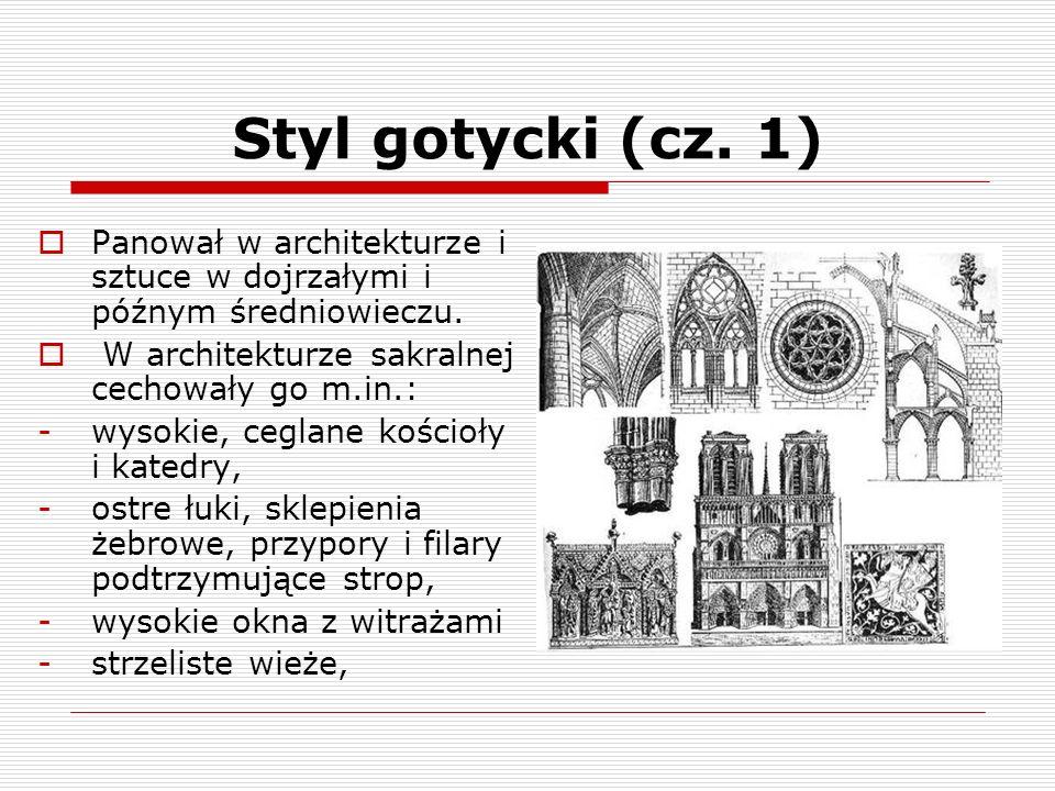 Styl gotycki (cz. 1)Panował w architekturze i sztuce w dojrzałymi i późnym średniowieczu. W architekturze sakralnej cechowały go m.in.: