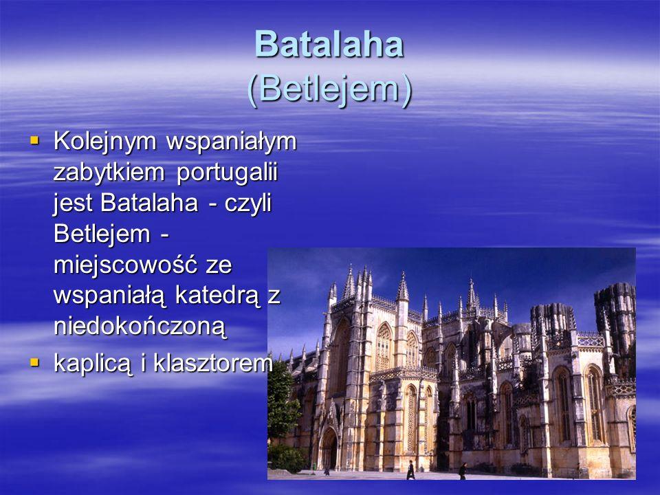 Batalaha (Betlejem) Kolejnym wspaniałym zabytkiem portugalii jest Batalaha - czyli Betlejem - miejscowość ze wspaniałą katedrą z niedokończoną.